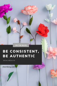 Be Consistent, Be Authentic - Social Media 101