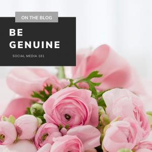 Be Genuine - Social Media 101